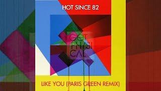 Hot Since 82 Like You