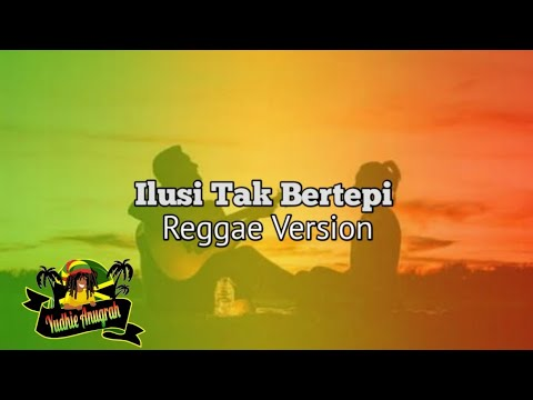Cover Reggae – Ilusi Tak Bertepi