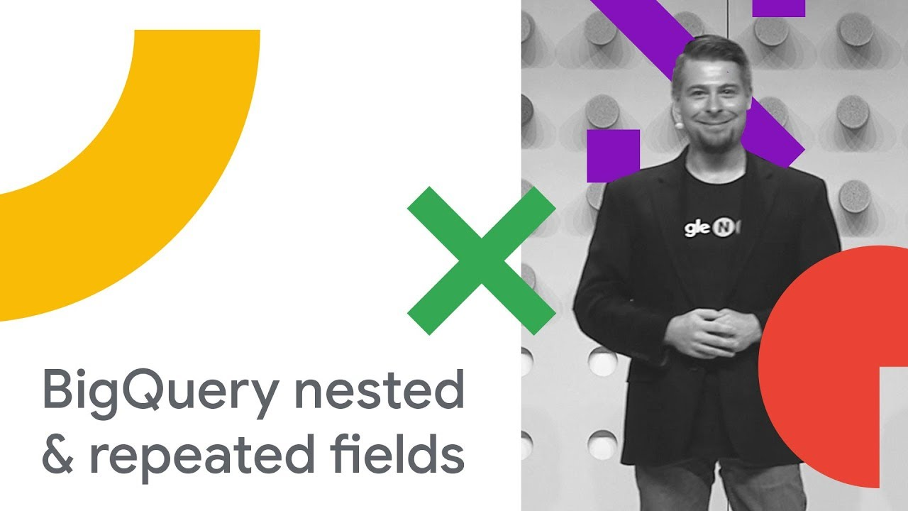 BigQuery Nested and Repeated Fields: Dig Deeper into Data (Cloud Next '18)