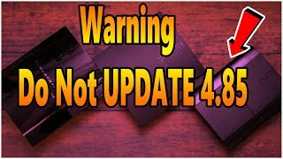 Warning PS3 New Update 4.85 Do Not Update For Now!!