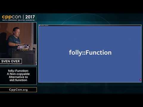 """CppCon 2017: Sven Over """"folly::Function: A Non-copyable Alternative to std::function"""""""