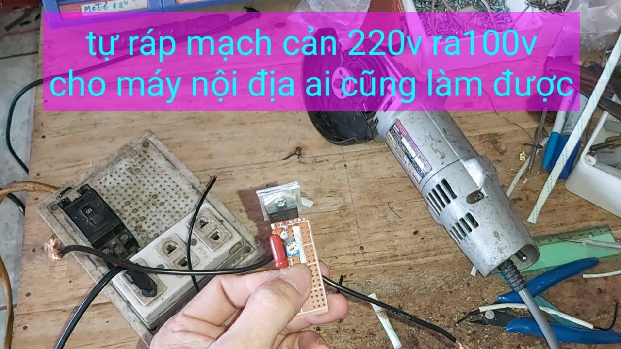 Chia sẻ ráp mạch cản 220v ra 100v để sài cho máy cắt nội địa