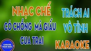 Karaoke Nhạc Chế | Có Chồng Mà Giấu Cua Trai | Trách Ai Vô Tình Chế Lời | Bùi Thành Công