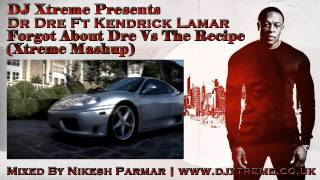 Forgot About Dre Vs The Recipe (Xtreme Mashup) - Dr Dre Ft Kendrick Lamar - DJ Xtreme