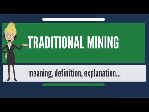 What is TRADITIONAL MINING? What does TRADITIONAL MINING mean? TRADITION MINING meaning