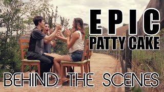 Epic Patty Cake Song - BEHIND THE SCENES