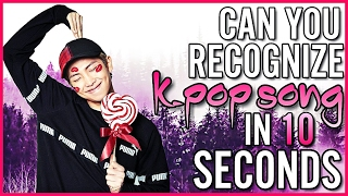 CAN YOU RECOGNIZE KPOP SONG IN TEN SECONDS