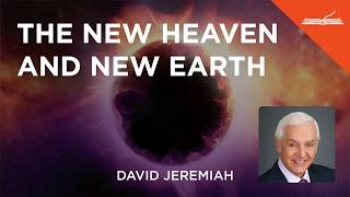 The New Heaven and New Earth - with Dr. David Jeremiah