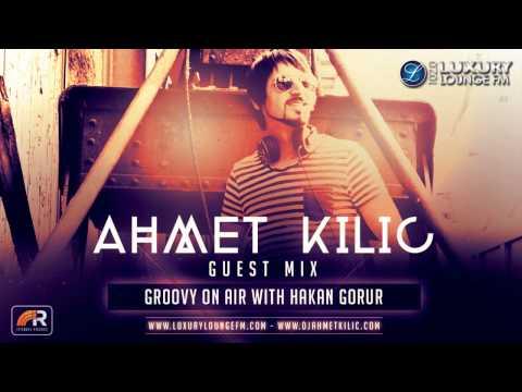 AHMET KILIC - Deep House / Luxury Lounge 102,0 Fm Groovy On Air