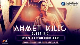 AHMET KILIC - Deep House / Luxury Lounge 102,0 Fm Groovy On Air