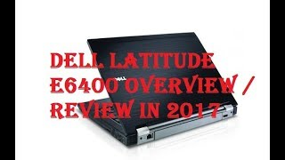 Dell Latitude E6400 Overview / Review In 2017