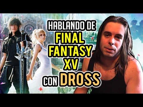 HABLANDO DE FINAL FANTASY XV con DROSS (@eldiariodedross) - Nuestra opinión personal del juego
