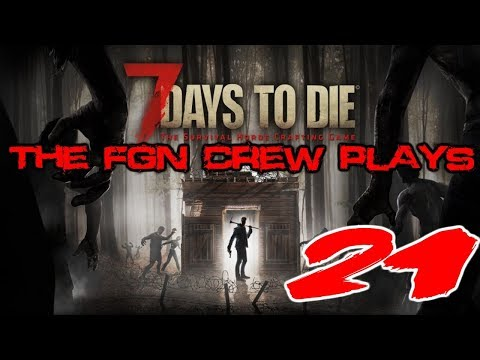 """The FGN Crew Plays: 7 Days to Die #21 """"A Cold Encounter"""""""
