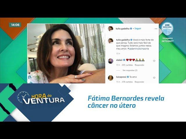Fátima Bernardes revela câncer no útero
