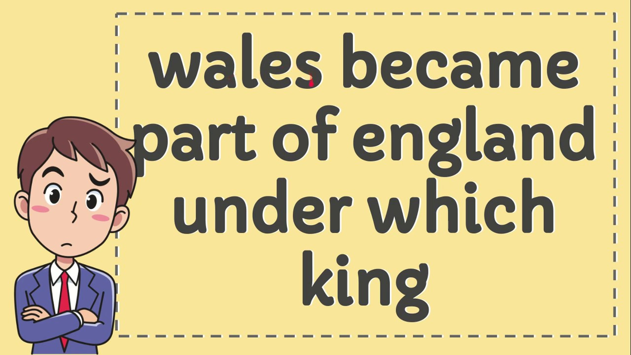 wales became part of england under which king