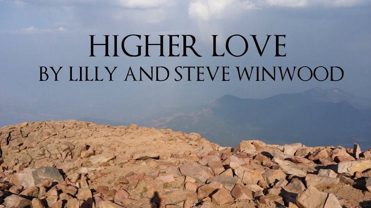 Higher Love Lyric Video Lilly and Steve Winwood Version ...