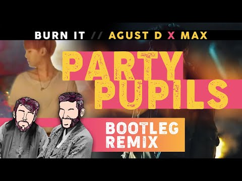 Agust D (Feat. MAX) - Burn It (Party Pupils Bootleg)