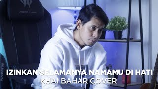 EYE - IZINKAN SELAMANYA NAMAMU DI HATI (COVER BY KHAI BAHAR)