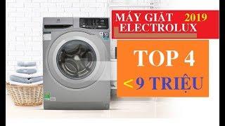 TOP 4 Máy giặt Electrolux 2019 giá DƯỚI 9 TRIỆU nên sắm ngay