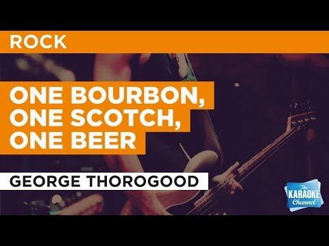 """One Bourbon, One Scotch, One Beer in the Style of """"George Thorogood"""" with lyrics (no lead vocal)"""