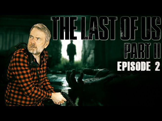 VOD: The Last Of Us PART 2 - Episode 2