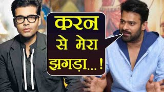 Baahubali star Prabhas BREAKS SILENCE on FIGHT with Karan Johar | FilmiBeat