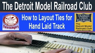 Detroit Model Railroad Club • How to Layout Ties for Hand Laid Track