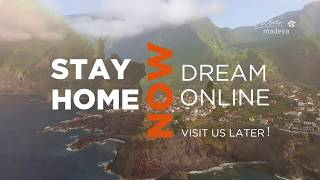 Stay Home Now. Dream Online. Visit Us Later. | Madeira Islands