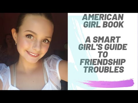 A SMART GIRL GUIDE TO FRIENDSHIP TROUBLES | PART 2 | AMERICAN GIRL BOOK
