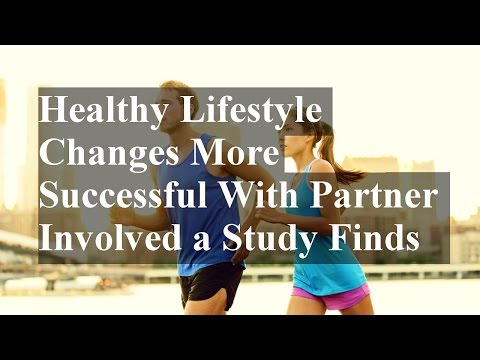 Healthy Lifestyle Changes More Successful With Partner Involved a Study Finds
