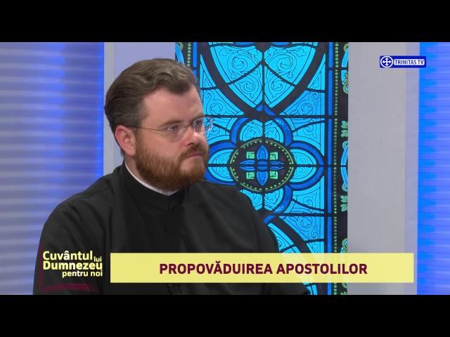 Cuvântul lui Dumnezeu pentru noi. Propovăduirea Apostolilor (23 07 2017)