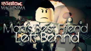 Man's Best Friend: Left Behind - A Sad Roblox Story - Roblox Animation [BLOXY Winner 2014]