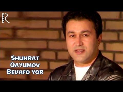 Shuhrat Qayumov - Bevafo yor   Шухрат Каюмов - Бевафо ёр