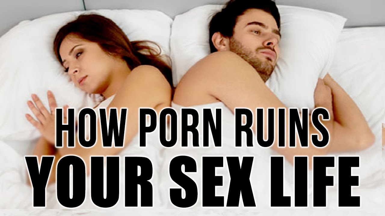 Can porn ruin your sex life