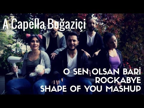 A Capella Boğaziçi - O Sen Olsan Bari / Rockabye / Shape of You Mashup