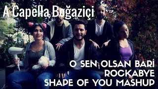 A Capella Boğaziçi - O Sen Olsan Bari / Rockabye / Shape of You Mashup Video