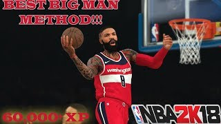 BEST BIG MAN METHOD FOR 60,000+ XP PER GAME!!! | NBA 2k18 99 OVERALL GRIND | MY CAREER GAMEPLAY