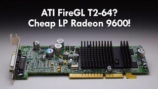 ATI FireGL T2-64 AGP Graphics Card Review - Low Profile Cheap Radeon 9600