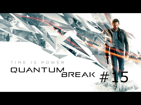 Quantum Break #15 | Monarch HQ | Let's Play Quantum Break