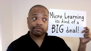 Micro Learning is a BIG deal