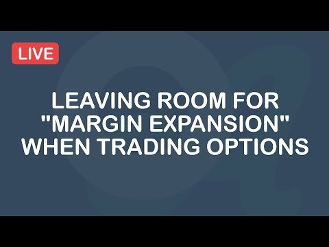 "Leaving Room For ""Margin Expansion"" When Trading Options"
