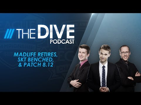 The Dive: Madlife Retires, SKT Benched, & Patch 812 Season 2, Episode 18