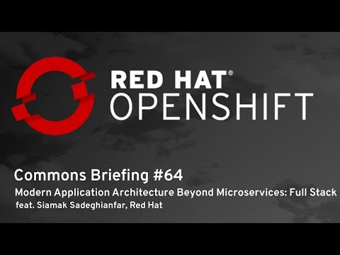 OpenShift Commons Briefing #64:Modern Application Architecture Beyond Microservices - Full Stack