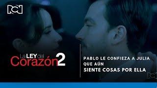 La Ley Del Corazón 2 l Pablo le confiesa a Julia que aún siente cosas por ella