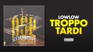 LOWLOW - 06 - TROPPO TARDI
