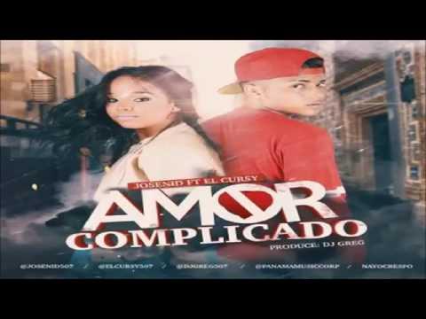 Josenid Ft. El Cursy - Amor Complicado