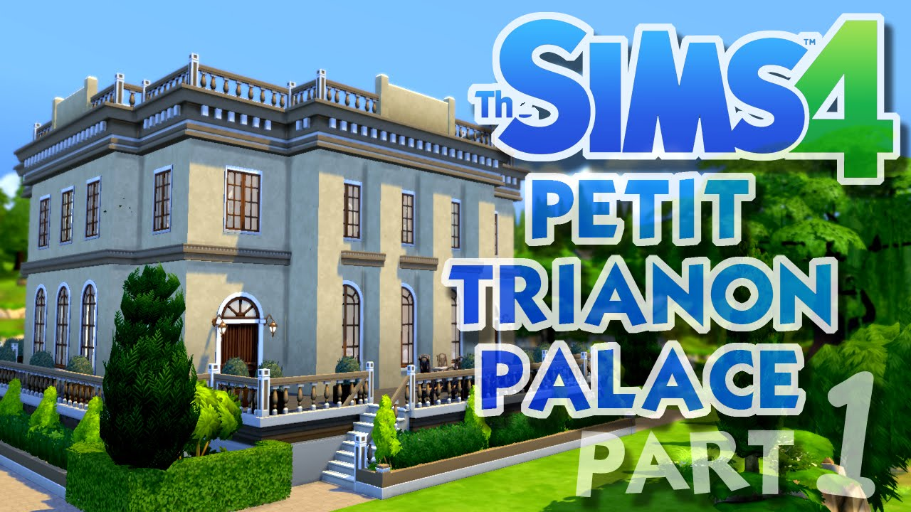 The Sims 4 House Building: Petit Trianon Palace - Part 1 ...