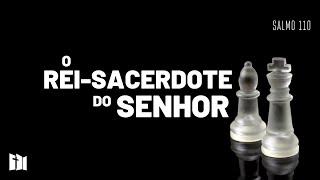O Rei-Sacerdote do SENHOR | Samir Moraes