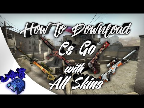 How To Download CS:GO For Free 2018 ( Windows XP/7/8/10 ) + Some Of the Best Skins