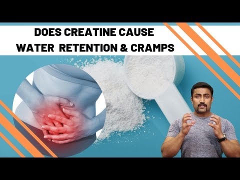 DOES CREATINE CAUSE WATER RETENTION & CRAMPS